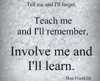 benjamin-franklin-tell-me-and-ill-forget-teach-me-and-ill-remember-involve-me-and-ill-250x204